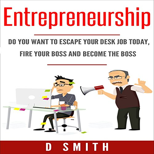 Entrepreneurship     Do You Want to Escape Your Desk Job Today, Fire Your Boss and Become the Boss              By:                                                                                                                                 Darnell Smith                               Narrated by:                                                                                                                                 Jared Frederickson                      Length: 1 hr and 39 mins     Not rated yet     Overall 0.0