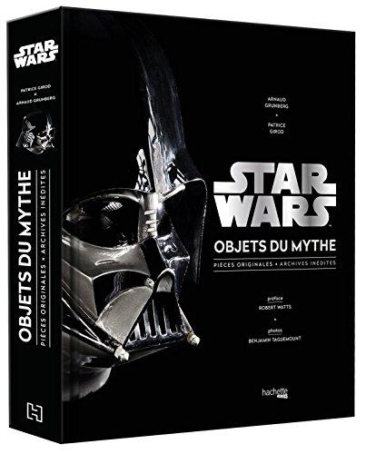 Star Wars, Objets du mythe: Pièces originales , archives inédites. La saga révélée par ses objets cultes. (Heroes) ⭐