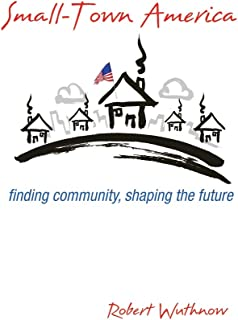 Small-Town America: Finding Community, Shaping the Future