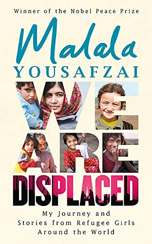 We Are Displaced: My Journey and Stories from Refugee Girls Around the World - From Nobel Peace Prize Winner Malala Yousafzai: True Stories of Migration and Escape
