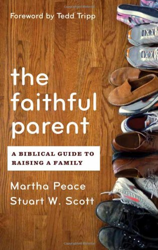 Faithful Parent, The: A Biblical Guide to Raising a Family