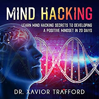 Mind Hacking: Learn Mind Hacking Secrets to Developing a Positive Mindset in 20 Days                   By:                                                                                                                                 Dr. Xavior Trafford                               Narrated by:                                                                                                                                 Chad Allen Shirley                      Length: 3 hrs and 6 mins     23 ratings     Overall 5.0