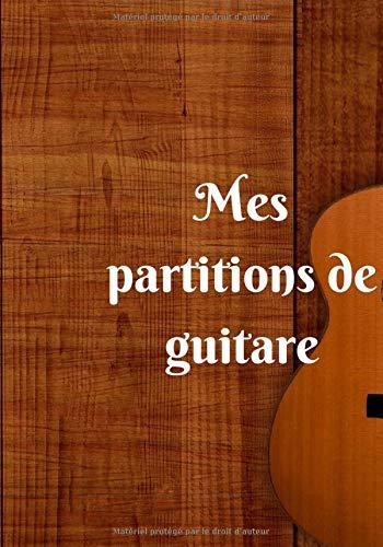 Mes partitions de guitare: 100 partitions (tablatures) de guitare vierges prêtes à l'emploi et à remplir pour garder toutes ses musiques dans un seul ...