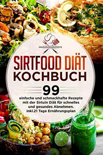 Sirtfood Diät Kochbuch: 99 einfache und schmackhafte Rezepte mit der Sirtuin Diät für schnelles und gesundes Abnehmen. Inkl.21 Tage Ernährungsplan