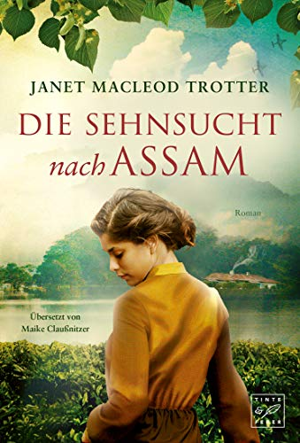 Die Sehnsucht nach Assam (Die Frauen der Teeplantage 3)