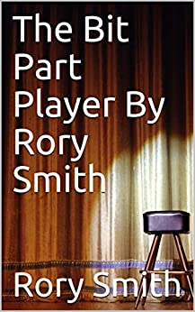 The Bit Part Player By Rory Smith by [Rory Smith]