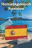 Reisetagebuch Spanien: Reisejournal / Notizbuch / Erinnerungsbuch für Ihren Urlaub – inkl. Packliste, Checkliste & To-Do-Liste | Urlaub | Reise | ... | Geschenk | Abschiedsbuch | (v. 7)