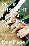 PICKING THE RIGHT CASUAL WALKING SHOES: Footwear Good For Your Feet, Back, Joints