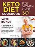 Keto Diet Cookbook for Women After 50 with Bonus [4 books in 1]: Cook and Taste Hundreds of Gourmet Low-Carb Recipes, Eat with Class and Find Your New Self Above the Age of 50