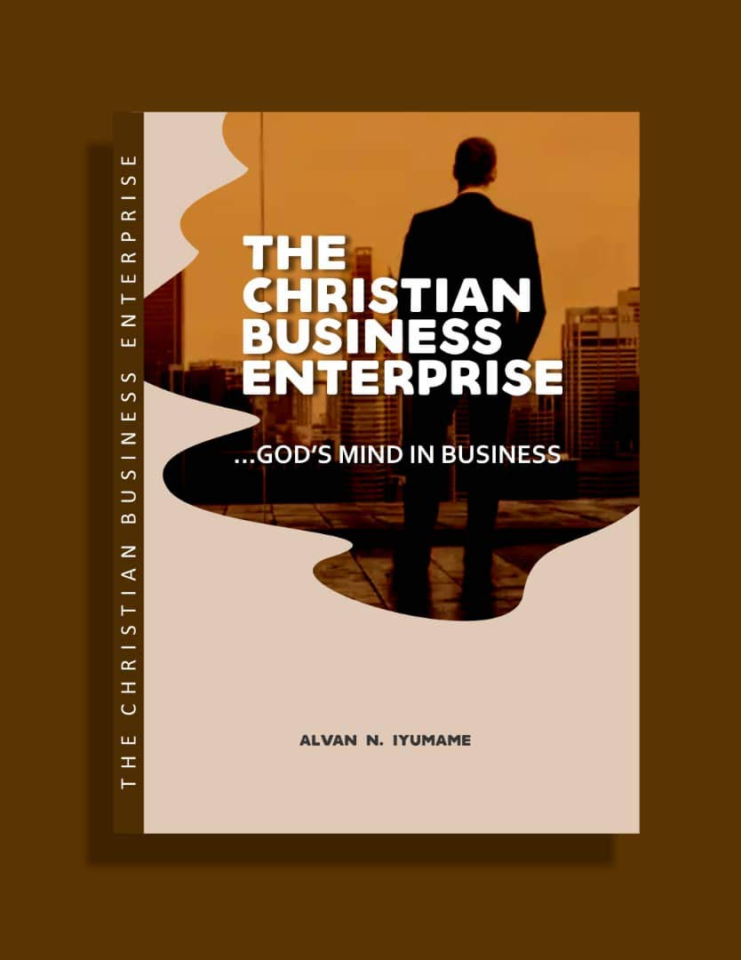 THE CHRISTIAN BUSINESS ENTERPRISE : GOD'S MIND IN BUSINESS