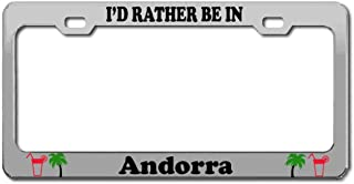 Product Express I'd Rather BE in Andorra Country Nation US Canada Fit 12x6 Aluminum License Plate Frame