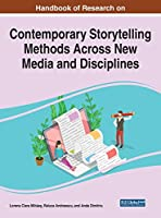 Handbook of Research on Contemporary Storytelling Methods Across New Media and Disciplines (Advances in Linguistics and Communication Studies)