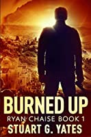 Burned Up: Clear Print Edition