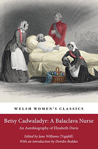 Betsy Cadwaladyr: A Balaclava Nurse: An Autobiography of Elizabeth Davis (Welsh Women's Classics) by [Jane Williams, Deirdre Beddoe, Jane Williams (Ysgafell)]