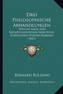 Drei Philosophische Abhandlungen: Welche Auch Von Nichtphilosophen Sehr Wohl Verstanden Werden Konnen (1851)