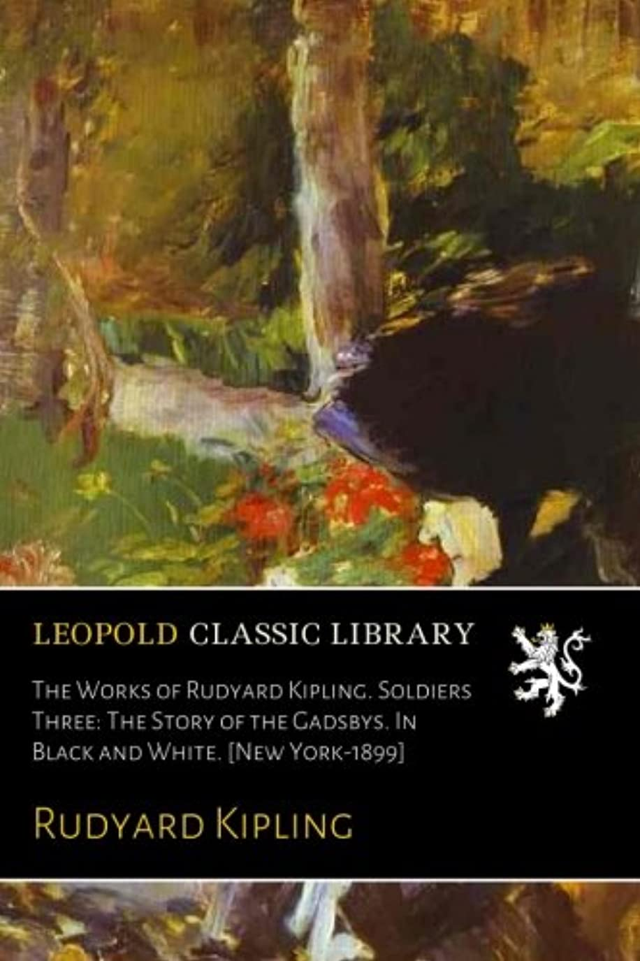 謎細い定説The Works of Rudyard Kipling. Soldiers Three: The Story of the Gadsbys. In Black and White. [New York-1899]
