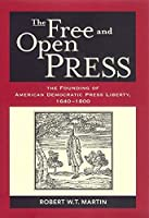 The Free and Open Press: The Founding of American Democratic Press Liberty