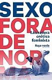 Sexo fora de norma: Literatura erótica feminista (SINGULARES)