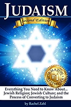 Judaism: Everything You Need to Know About: Jewish Religion; Jewish Culture; and the Process of Converting to Judaism ( How...