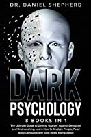 Dark Psychology: 8 Books In 1: The Ultimate Guide to Defend Yourself Against Deception and Brainwashing, Learn How to Analyze People, Read Body Language and Stop Being Manipulated
