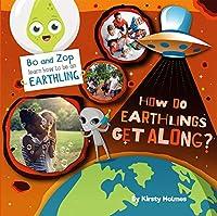 How Do Earthlings Get Along? (Bo & Zop Learn How to Be an Earthling)