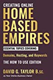 Creating Online Home Based Empires - A Guide to Building and Sustaining a Successful Home Based Online Business – Domains, Hosting, and Keywords – The ... Based Online Business) (English Edition)