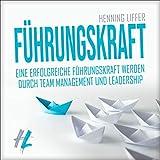 Führungskraft: Eine erfolgreiche Führungskraft werden durch Team Management und Leadership