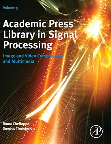 Academic Press Library in Signal Processing: Image and Video Compression and Multimedia (Volume 5) (Academic Press Library in Signal Processing (Volume 5))