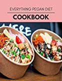 Everything Pegan Diet Cookbook: Easy and Delicious for Weight Loss Fast, Healthy Living, Reset your Metabolism | Eat Clean, Stay Lean with Real Foods for Real Weight Loss