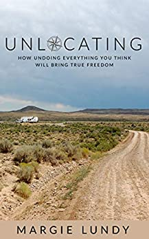 Unlocating: How Undoing Everything You Think Will Bring True Freedom by [Margie Lundy]