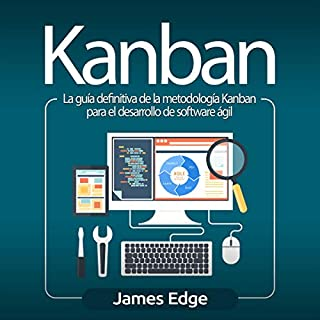 Kanban (Spanish edition)     La guía definitiva de la metodología Kanban para el desarrollo de software ágil [The Definitive Guide of the Kanban Methodology for the Development of Agile Software]              By:                                                                                                                                 James Edge                               Narrated by:                                                                                                                                 Joe Rodriguez                      Length: 3 hrs and 37 mins     10 ratings     Overall 4.9