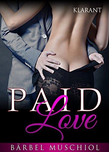 Paid Love. Erotischer Roman von [Muschiol, Bärbel]