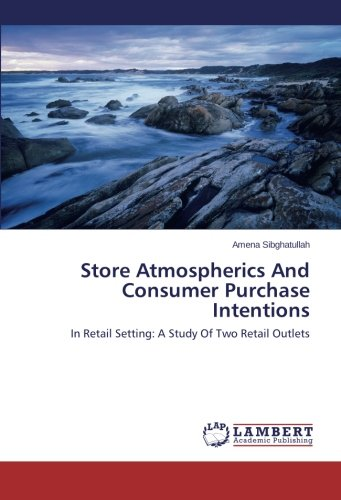 Store Atmospherics And Consumer Purchase Intentions: In Retail Setting: A Study Of Two Retail Outlets