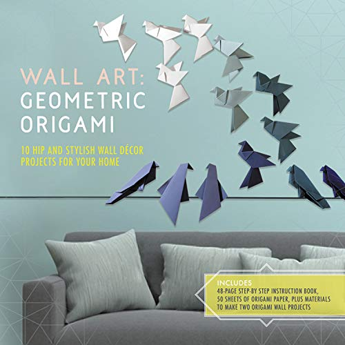 Wall Art: Geometric Origami: 10 Hip and Stylish Wall Decor Projects for Your Home