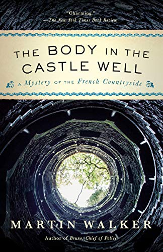 The Body in the Castle Well: A Mystery of the French Countryside (Bruno Chief of Police Book 12)