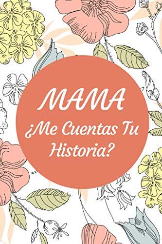 Mama ¿Me Cuentas Tu Historia?: diario para mi madre, Un Cuaderno para compartir la historia de su vida, Un libro sobre tú y yo, 120 paginas, regalo para madres