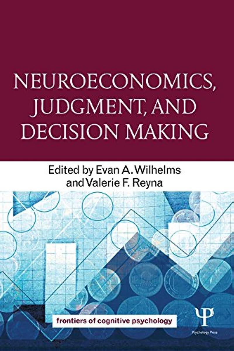 逮捕劣る情熱的Neuroeconomics, Judgment, and Decision Making (Frontiers of Cognitive Psychology) (English Edition)