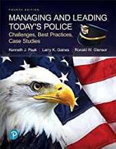 Managing and Leading Today's Police: Challenges, Best Practices, Case Studies (4th Edition) (What's New in Criminal Justice)