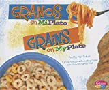 Granos en MiPlato/Grains on MyPlate (¿Qué hay en MiPlato?/What's On My Plate?) (English and Spanish Edition)