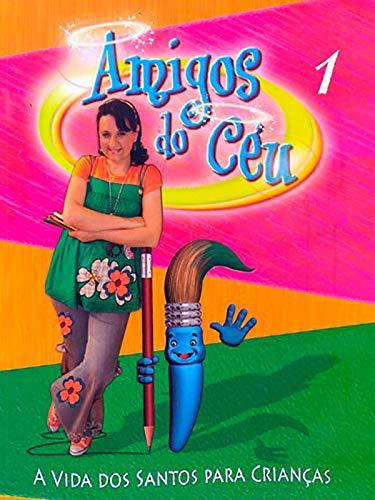 Amigos do Céu 1 - A Vida dos Santos Para Crianças