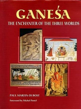 Ganesa: The Enchanter of the Three Worlds [Hardcover] [Aug 30, 1997] Paul Martin-Dubost