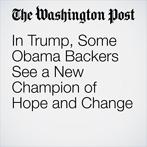 In Trump, Some Obama Backers See a New Champion of Hope and Change cover art