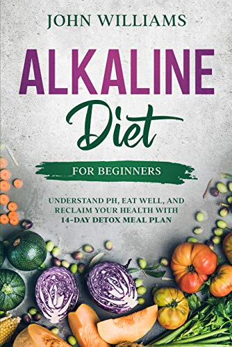 Alkaline Diet For Beginners: Understand pH, Eat Well, and Reclaim Your Health with 14-Day Detox Meal Plan (English Edition)