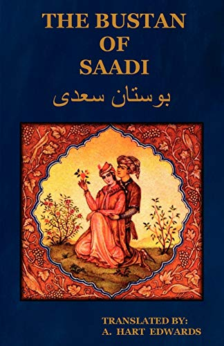 The Bustan of Saadi: Translated from Persian with an Introduction by A. Hart Edwards