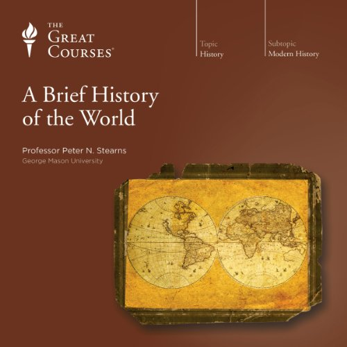 A Brief History of the World                   Written by:                                                                                                                                 Peter N. Stearns,                                                                                        The Great Courses                               Narrated by:                                                                                                                                 Peter N. Stearns                      Length: 19 hrs and 2 mins     9 ratings     Overall 4.9