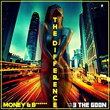 The Difference (Money & B******)