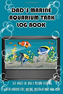 Dad's Marine Aquarium Tank Log Book: Daily record keeping for a year, water parameters, dosing, observations and more for the smooth running and care of a marine saltwater aquarium tank