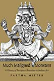 Much Maligned Monsters: A History of European Reactions to Indian Art - Partha Mitter