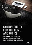 Cybersecurity for the Home and Office: The Lawyer s Guide to Taking Charge of Your Own Information Security