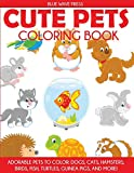 Cute Pets Coloring Book: Adorable Pets to Color, Dogs, Cats, Hamsters, Birds, Fish, Turtles, Guinea Pigs, and More